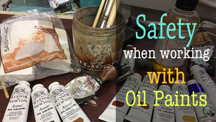 Tips for safety when working with oil paints, mediums, and solvents